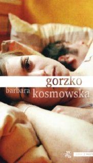 Barbara Kosmowska: Gorzko