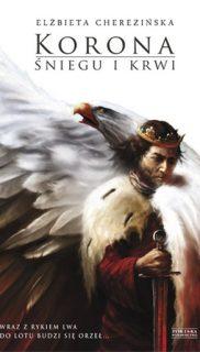 Elżbieta Cherezińska: Korona śniegu ikrwi