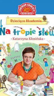 Katarzyna Kłosińska: Dziecięca akademia. Natropie słów
