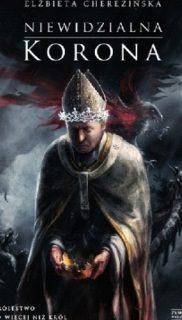 Elżbieta Cherezińska: Niewidzialna korona
