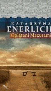 Katarzyna Enerlich: Oplątani Mazurami.