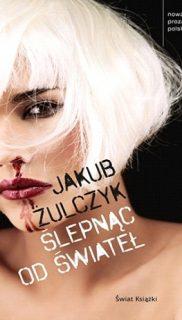 Jakub Żulczyk: Ślepnąc odświateł