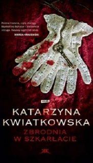 Katarzyna Kwiatkowska: Zbrodnia wszkarłacie