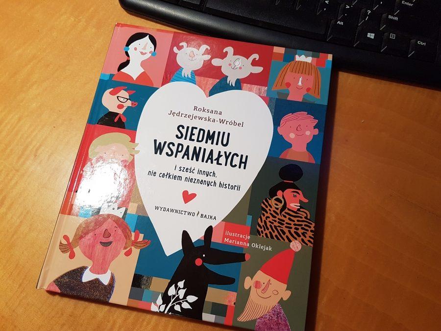 Roksana Jędrzejewska – Wróbel: Siedmiu wspaniałych isześć innych niecałkiem nieznanych historii