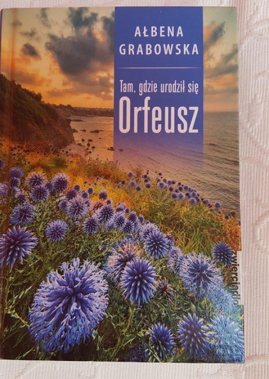 Ałbena Grabowska:Tam, gdzie urodził się Orfeusz