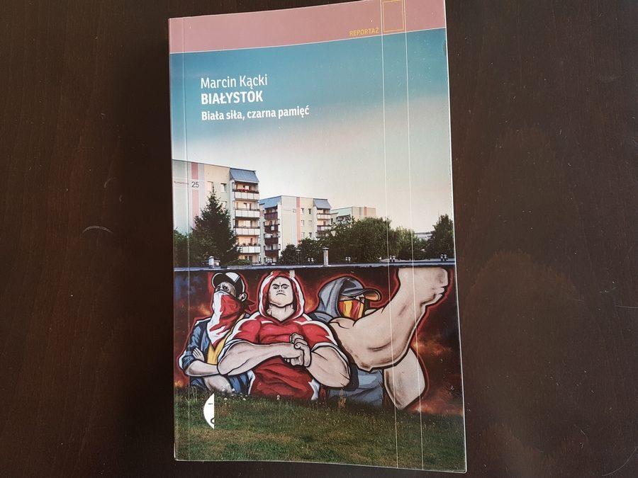 Marcin Kącki: Białystok. Biała siła, czarna pamięć