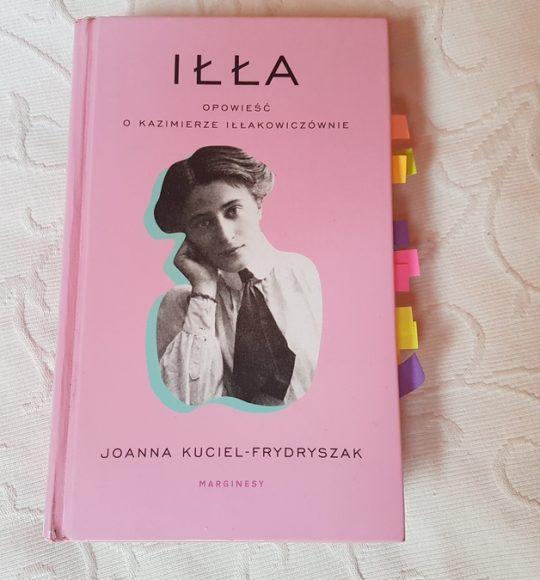 Joanna Kuciel – Frydryszak: Iłła. Opowieść oKazimierze Iłlakowiczównie