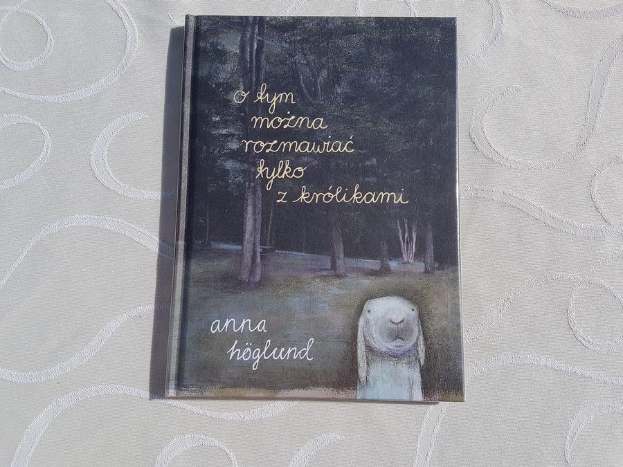 Anna Höglund: Otym można rozmawiać tylkozkrólikami