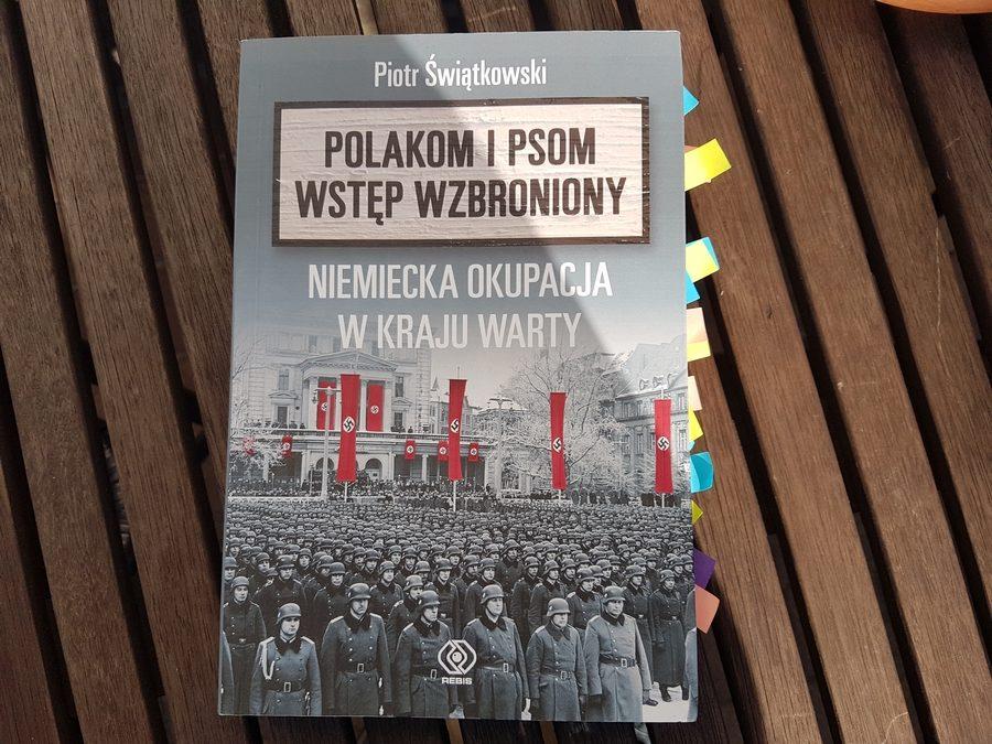 Piotr Świątkowski: Polakom ipsom wstęp wzbroniony. Niemiecka okupacja wKraju Warty