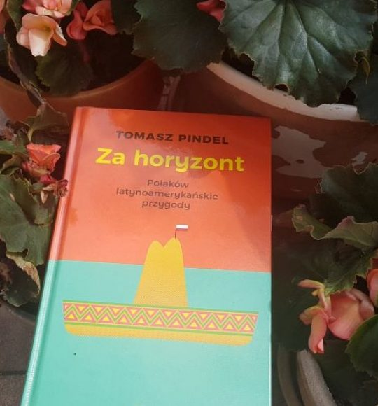 Tomasz Pindel: Zahoryzont. Polaków latynoamerykańskie przygody