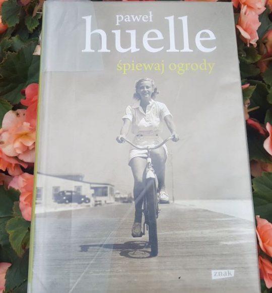 Paweł Huelle: Śpiewaj ogrody