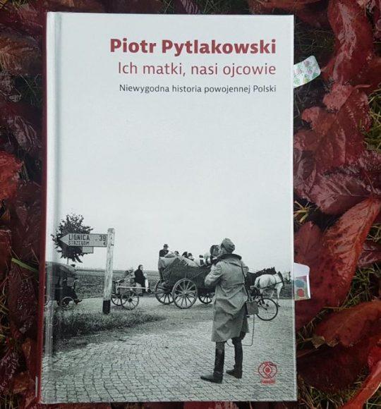 Piotr Pytlakowski: Ich matki, nasi ojcowie. Niewygodna historia powojennej Polski.
